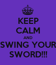 KEEP CALM AND SWING YOUR SWORD!!! - Personalised Poster large