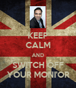 KEEP CALM AND SWITCH OFF YOUR MONI'OR - Personalised Poster large