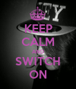 KEEP CALM AND SWITCH ON - Personalised Poster large