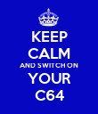 KEEP CALM AND SWITCH ON YOUR C64 - Personalised Poster large