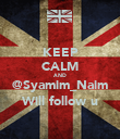 KEEP CALM AND @Syamim_Naim Will follow u - Personalised Poster large