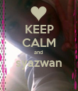 KEEP CALM and  syazwan  - Personalised Poster large