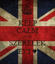 KEEP CALM AND SZERELEK EVI ♥ - Personalised Poster large