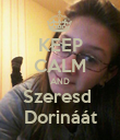 KEEP CALM AND Szeresd  Dorináát - Personalised Poster large