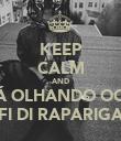 KEEP CALM AND TÁ OLHANDO OQ? FI DI RAPARIGA - Personalised Poster large