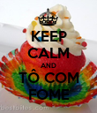 KEEP CALM AND TÔ COM FOME - Personalised Poster large