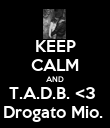 KEEP CALM AND T.A.D.B. <3  Drogato Mio.  - Personalised Poster large