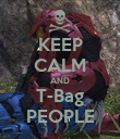 KEEP CALM AND T-Bag PEOPLE - Personalised Poster large