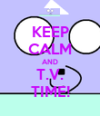 KEEP CALM AND T.V. TIME! - Personalised Poster small
