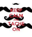 KEEP CALM AND TACHE ON - Personalised Poster large