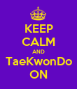 KEEP CALM AND TaeKwonDo ON - Personalised Poster large