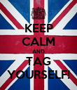 KEEP CALM AND TAG YOURSELF! - Personalised Poster large