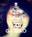 KEEP CALM AND TAH GA LIAO - Personalised Poster large