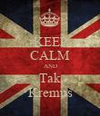 KEEP CALM AND Tak Kremus - Personalised Poster large