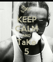 KEEP CALM AND TaKe 5 - Personalised Poster large