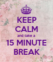 KEEP CALM and take a  15 MINUTE BREAK - Personalised Poster large