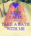 KEEP CALM AND TAKE A BATH WITH ME - Personalised Poster large