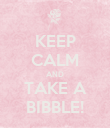 KEEP CALM AND TAKE A BIBBLE! - Personalised Poster large