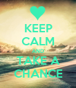 KEEP CALM AND TAKE A CHANCE - Personalised Poster large