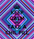 KEEP CALM AND TAKE A CHIL PILL - Personalised Poster large