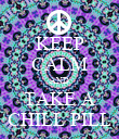 KEEP CALM AND TAKE A CHILL PILL - Personalised Poster large