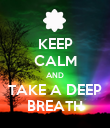 KEEP CALM AND TAKE A DEEP BREATH - Personalised Poster large