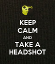 KEEP CALM AND TAKE A HEADSHOT - Personalised Poster large