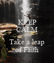 KEEP CALM AND Take a leap of Faith - Personalised Poster large