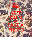 KEEP CALM AND TAKE A  PHOTO - Personalised Poster large