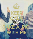 KEEP CALM AND TAKE A  PIC  WITH ME - Personalised Poster large
