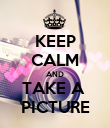 KEEP CALM AND TAKE A  PICTURE - Personalised Poster large