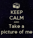 KEEP CALM AND Take a picture of me - Personalised Poster large