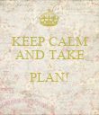 KEEP CALM AND TAKE A PLAN!  - Personalised Poster large