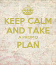 KEEP CALM AND TAKE A PROMO PLAN  - Personalised Poster large