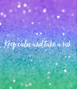 Keep calm and take a risk - Personalised Poster large