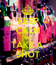 KEEP CALM AND TAKE A  SHOT - Personalised Poster large