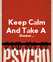 Keep Calm And Take A Shower...   - Personalised Poster large