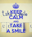 KEEP CALM AND TAKE A SMILE - Personalised Poster large