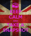KEEP CALM AND TAKE A SNAPSHOT - Personalised Poster large