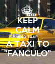"""KEEP CALM AND TAKE A TAXI TO """"FANCULO"""" - Personalised Poster large"""