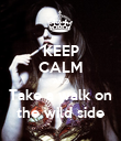 KEEP CALM AND Take a walk on the wild side - Personalised Poster large