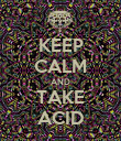 KEEP CALM AND TAKE ACID - Personalised Poster large