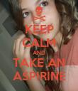 KEEP CALM AND TAKE AN ASPIRINE - Personalised Poster large
