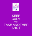 KEEP CALM AND TAKE ANOTHER SHOT - Personalised Poster large