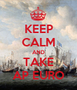 KEEP CALM AND TAKE AP EURO - Personalised Poster large