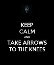 KEEP CALM AND TAKE ARROWS TO THE KNEES - Personalised Poster large