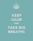 KEEP CALM AND TAKE BIG BREATHS - Personalised Poster large