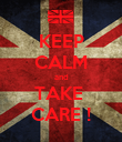 KEEP CALM and TAKE  CARE ! - Personalised Poster large