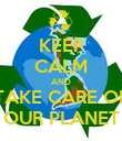 KEEP CALM AND TAKE CARE OF OUR PLANET - Personalised Poster large
