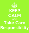 KEEP CALM ANd  Take Care Responsibility - Personalised Poster large